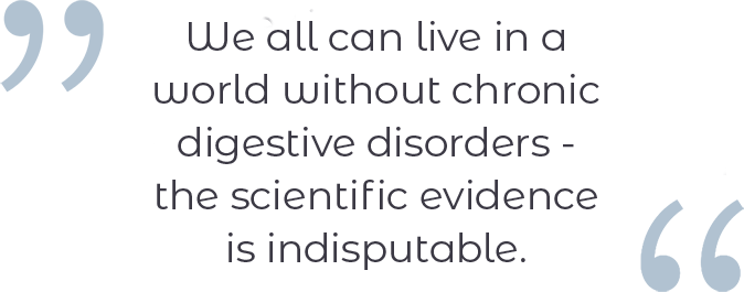 We all can live in a world without chronic digestive disorders - the scientific evidence is indisputable.